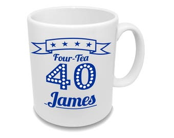 Four-Tea * Fourty * Birthday Coffee Mug With Your Name * Custom Mug *