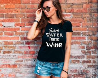 Save Water Drink Wine T-shirt, Wine Lovers Gifts, Wine Shirt, Funny Gift For Her, Ladies T-shirt
