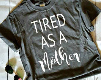 Mom life shirt, Tired as a mother, Funny tees, Ladies graphic t-shirt