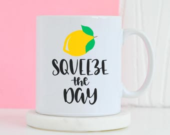 Squeeze The Day Mug - Funny mug, Gifts for him, Novelty mug, Unique mug, Seize the day motivational inspirational, Gifts for her mug
