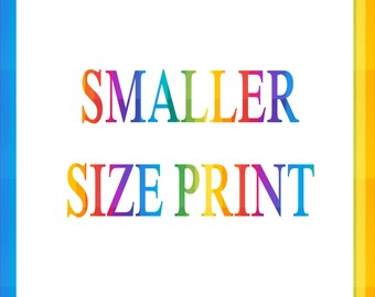 Smaller size print