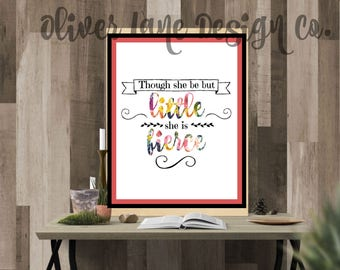 Though She Be But Little, She Is Fierce Digital Print INSTANT DOWNLOAD