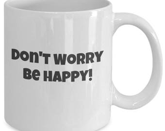 Funny Coffee Mug with Saying - Don't Worry, Be Happy.