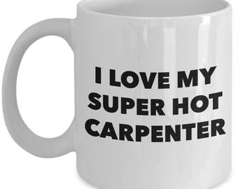 Cool Gift coffee mug - I love my super hot Carpenter - Unique gift mug for Carpenter