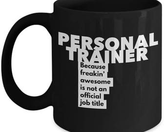Personal Trainer because freakin' awesome is not an official job title - Unique Gift Black Coffee Mug