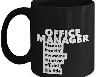 Office Manager because freakin' awesome is not an official job title - Unique Gift Black Coffee Mug