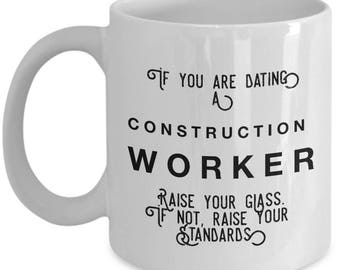 if you are dating a Construction Worker raise your glass. if not, raise your standards - Cool Valentine's Gift