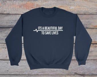 It's a Beautiful Day To Save Lives Sweatshirt, Grey's Anatomy shirt, Grey Sloan Memorial Hospital, Greys anatomy, Greys Anatomy Tee