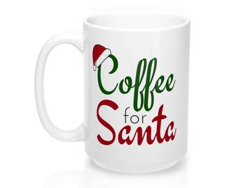 Christmas Mug, Christmas Coffee Mug, Coffee for Santa, Holiday Mug