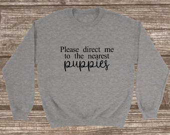 Direct Me To The Nearest Puppies Unisex Sweatshirt - Dog Lover Sweatshirt - Crew Neck Sweatshirt - Puppy Lover - Dog Mom T-shirts
