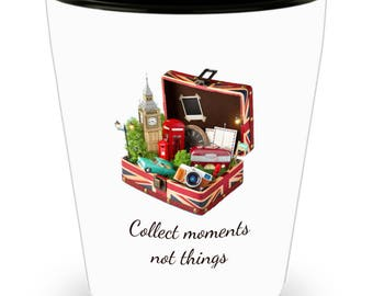 """Travel Shot Glass - """"Collect Moments, Not Things!"""""""