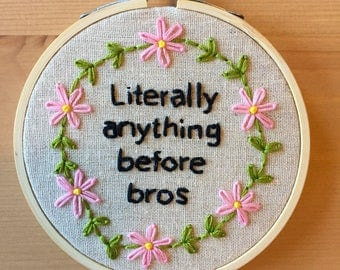 "4"" Hand Embroidered Hoop ""Literally anything before bros"" // Feminist embroidery // Handmade Gift // Modern Embroidery"