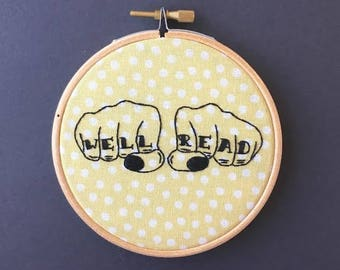 Well Read Embroidery Hoop // Hand Stitched // Wall Art // Tattooed Fingers