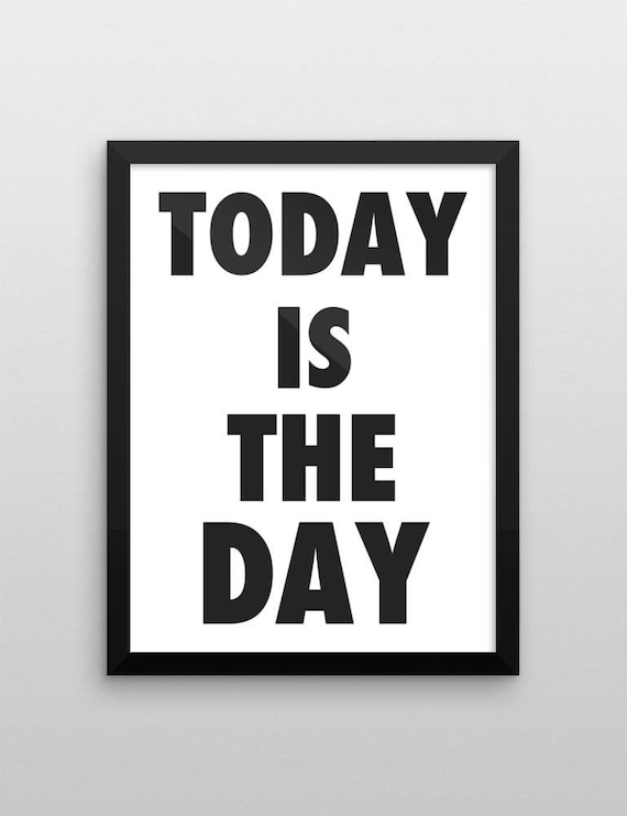Today Is The Day | Wall Art | Poster