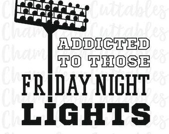 Addicted To Those Friday Night Lights .svg file for Cricut and Silhouette