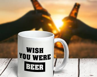 "Mug ""Wish You were Beer"" 