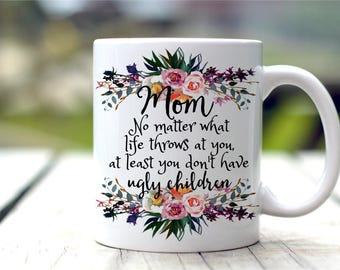 Funny Mom Mug, Gift For Mom, No Matter What Life Throws At You
