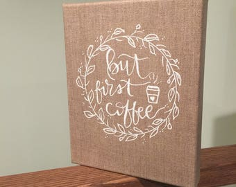But First Coffee  Stretched Linen Canvas, 8x10 with White lettering