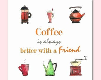Coffee is always better with a Friend  Birthday Card, Greetings Card, Friend Card, Coffee Lover, Coffee Card