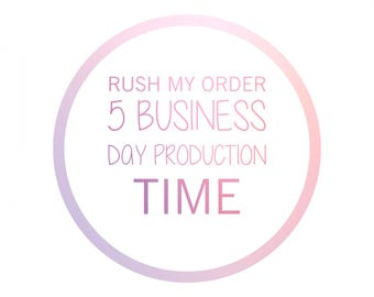 RUSH MY ORDER  - add on item  - 5 business day production time