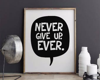 Never Give Up. Ever. Printable , Nursery Wall Art, Typography Print, Never Give Up. Ever Nursery print,  Printable Instant Download