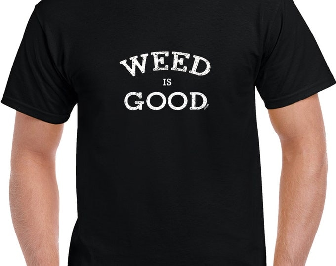 Weed is Good T Shirt Funny Weed Shirt Stoner Clothing Stoner Gift and Marijuanna Accessories