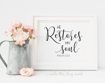 He Restores My Soul Psalm 23 3 Bible verse printable digital art, Make This Day Count