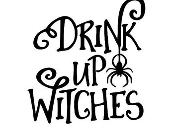 Drink Up Witches Halloween Horror Vinyl Car Decal Bumper Window Sticker Any Color Multiple Sizes