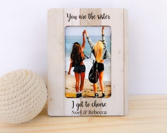 Friends Frame Personalized Friends Frame You Are The Sister I Got to Choose Frame Gift Best Friend GIFT