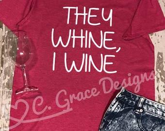 They whine, I wine funny mom shirt wine shirt