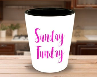 Sunday Funday Shot Glass - Fun Party Gift for Women