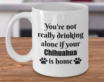 Chihuahua Mug – Drinking Alone – Funny Dog Lover Coffee Cup Gift, 11 oz.