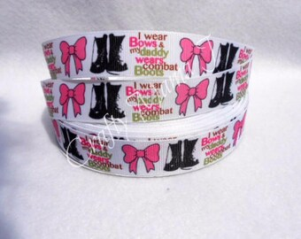 """Military Kids """"I Wear Bows and My Daddy Wears Combat Boots"""" 7/8"""" Grosgrain Ribbon by the yard. Choose between 3/5/10 yards."""