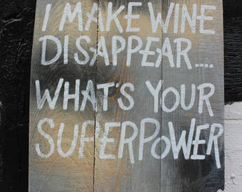 I make wine disappear... whats your superpower?
