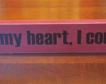 Don't go bacon my heart, I couldn't if I fried , 18 inch shelf sitter, wooden sign