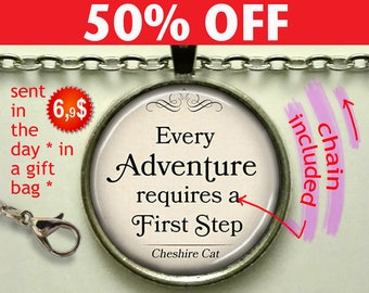 Every Adventure requires a First Step, Cheshire Cat quote pendant, Wonderland pendant, Adventure quote necklace, key chain key fob N597