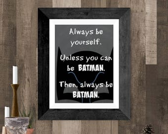 Always Be Yourself Unless You Can Be Batman Then Always Be Batman Printable, Batman Art, Gift for Boys, Batman Quote, Digital Wall Art Print