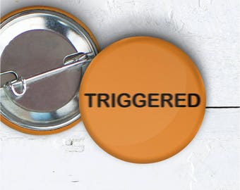 """Triggered Button, 1.5"""" Pin-back Button, Triggered Pin, Triggered Badge, Orange Button, Party Favor, Triggered Flair, Meme Button 002"""