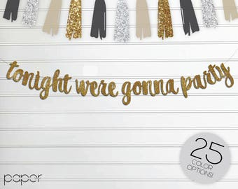 TONIGHT were GONNA PARTY Banner Garland Sign, Wedding Party Decorations, Engagement, Birthday, Bridal Shower, New Years Eve nye