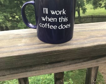 I'll work when this coffee does