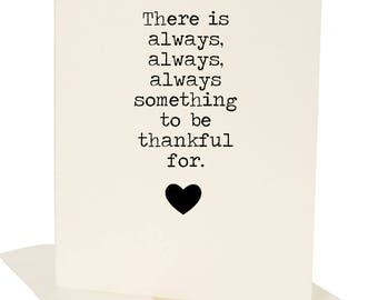 There is always something to be thankful for Greeting Card