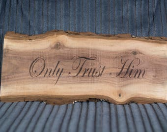 Only Trust Him - Walnut slab