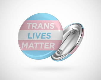 "Trans Lives Matter  — 2.25"" Pinback Pin Button Badge Equality"