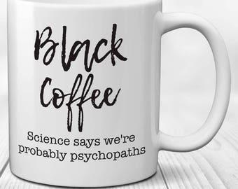Black Coffee Psychopath Mug