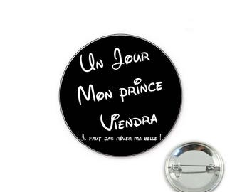 Badge someday my Prince will come! O32mm pin - 32mm Badge
