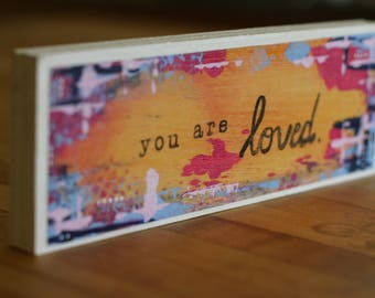 You Are Loved Print on Wood, Acrylic Mixed Media Painting