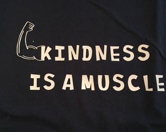 Kindness is a muscle shirt