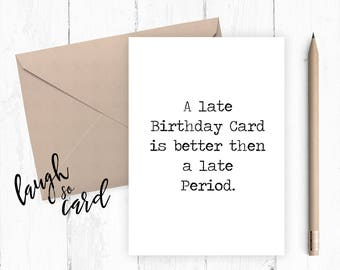 Late birthday card, Funny birthday card, Greeting card,Friends birthday, humour birthday card: better then a late period