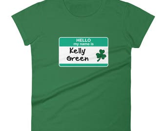 Women's Hello My Name is Kelly Green  t-shirt st patricks day parade guinness bar beer shamrocks leprechauns drinking pub girls night out