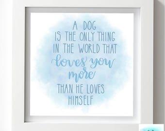 A Dog's Love digital print - Dog Person- Dog Mom- Dog Dad- Puppy- Wall Art